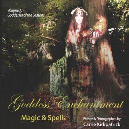 Goddess Enchantment, Magic And Spells Volume 1