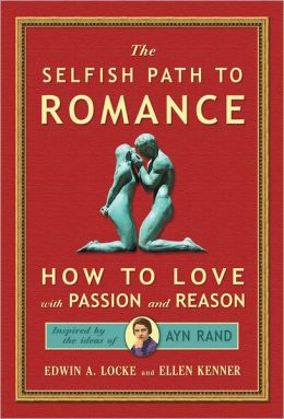 The Selfish Path to Romance: How to Love with Passion and Reason