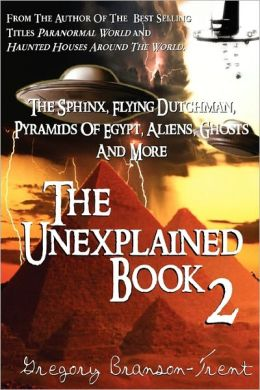 The Unexplained, Book Two: The Sphinx, Flying Dutchman, Pyramids of Egypt, Aliens, Ghosts and More