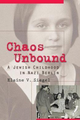 Chaos Unbound: A Jewish Childhood in Nazi Berlin