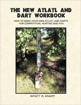 The New Atlatl And Dart Workbook