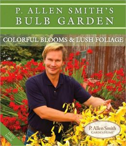 P. Allen Smith's Bulb Garden: Colorful Bulbs and Lush Foliage