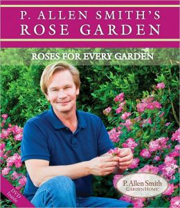 P. Allen Smith's Rose Garden: Roses for Every Garden