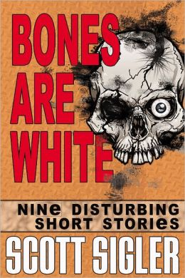 Bones Are White: Nine Disturbing Short Stories