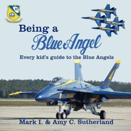 Being a Blue Angel: Every Kid's Guide to the Blue Angels