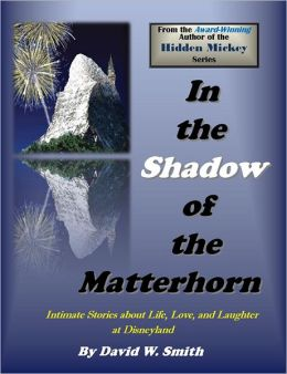 In the Shadow of the Matterhorn: Intimate Stories of Life, Love, and Laughter at Disneyland