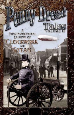 Penny Dread Tales: Volume II: A Phantasmagorical Calliope of Clockwork and Steam