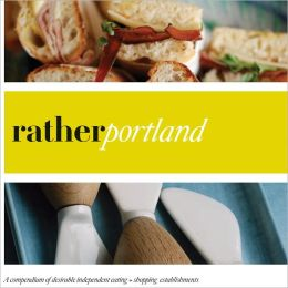 Rather Portland: eat.shop explore > discover local gems
