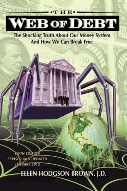 The Web of Debt: : the Shocking Truth about Our Money System and How We Can Break Free