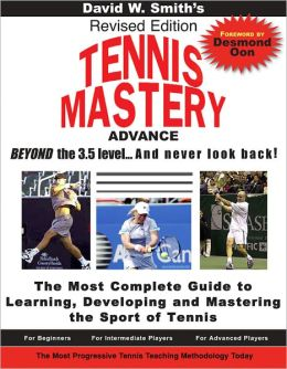 Tennis Mastery: Advance Beyond The 3.5 Level... And Never Look Back!