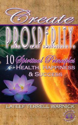Create PROSPERITY: 10 Spiritual Principles for Health, Happiness & Success