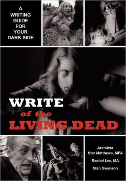 Write of the Living Dead: A Writing Guide for Your Dark Side