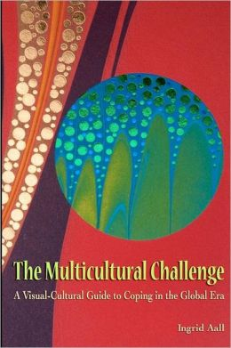 The Multicultural Challenge: A Visual-Cultural Guide to Coping in the Global Era