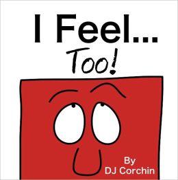 I Feel...Too!