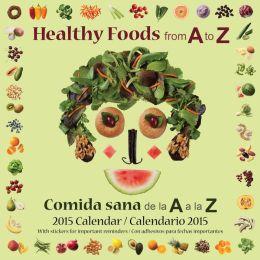 2015 Healthy Foods from A to Z / Comida sana de la A a la Z Wall Calendar