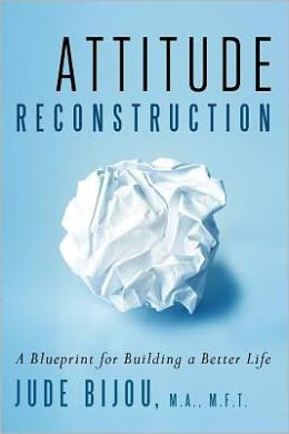 Attitude Reconstruction, A Blueprint for Building a Better Life