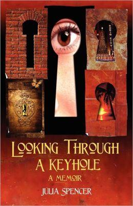 Looking Through A Keyhole A Memoir