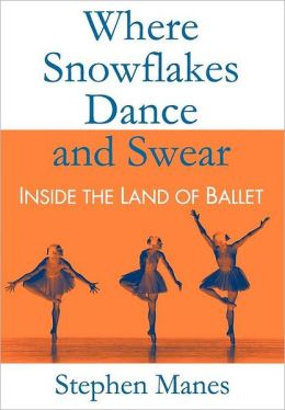Where Snowflakes Dance and Swear: Inside the Land of Ballet