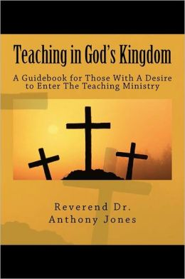 Teaching in God's Kingdom: A Guidebook for Those with a Desire to Enter Ministry