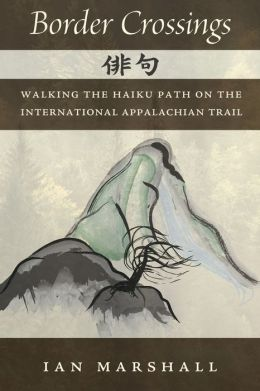 Border Crossings: Walking the Haiku Path on the International Appalachian Trail