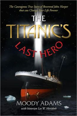 The Titanic's Last Hero: A Story of Courageous Heroism and Unshakable Faith