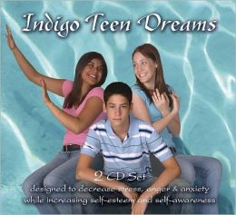 Indigo Teen Dreams: Designed to Decrease Stress, Anger, Anxiety while Increasing Self-Esteem and Self-Awareness