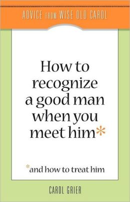 How To Recognize A Good Man When You Meet Him
