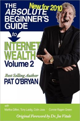 The Absolute Beginner's Guide to Internet Wealth, Volume 2: New For 2010