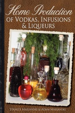 Home Production of Vodkas, Infusions and Liqueurs