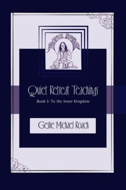 To the Inner Kingdom: Quet Retreat Teachings Book 1
