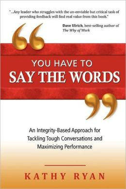 You Have to Say the Words: An Integrity-Based Approach for Tackling Tough Conversations and Maximizing Performance