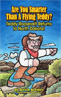 Are You Smarter Than A Flying Teddy?: Teddy Roosevelt Returns to North Dakota!