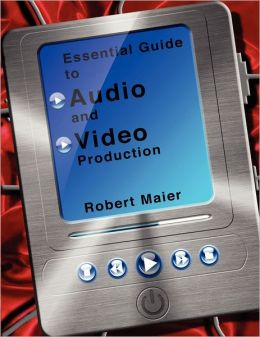 Essential Guide To Audio Video Production