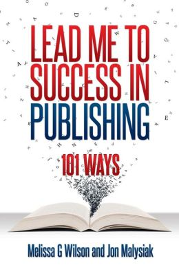 Lead Me to Success in Publishing: 101 Ways