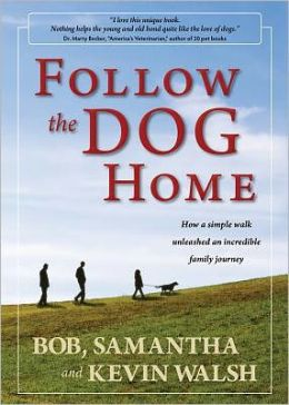 Follow the Dog Home: How a Simple Walk Unleashed an Incredible Family Journey