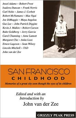 San Francisco Childhood: Memories of a Great City Seen Through the Eyes of Its Children