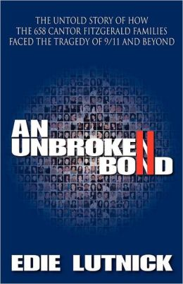 An Unbroken Bond: The Untold Story of How the 658 Cantor Fitzgerald Families Faced the Tragedy of 9/11 and Beyond