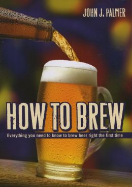 How to Brew: Ingredients, Methods, Recipes and Equipment for Brewing Beer at Home