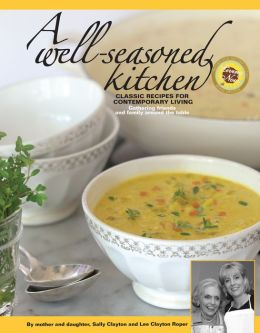 A Well-Seasoned Kitchen: Classic Recipes for Contemporary Living