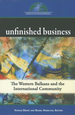 Unfinished Business: The Western Balkans and the International Community