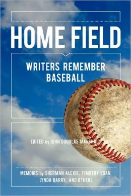 Home Field: Writers Remember Baseball