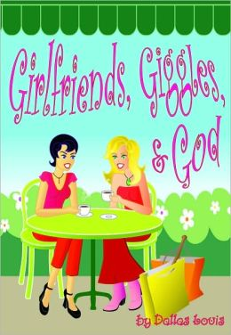 Girlfriends, Giggles and God