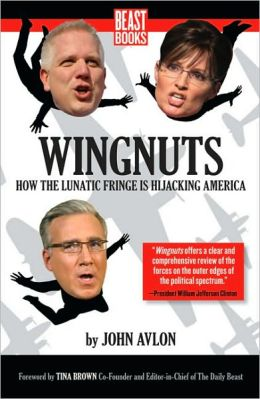 Wingnuts: How the Lunatic Fringe is Hijacking America
