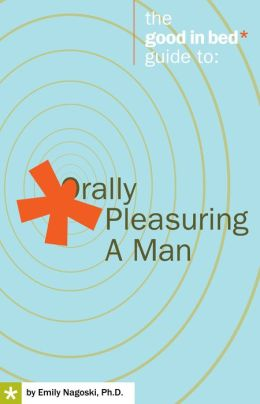 Good in Bed Guide to Orally Pleasuring a Man
