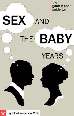 Good in Bed Guide to Sex and the Baby Years