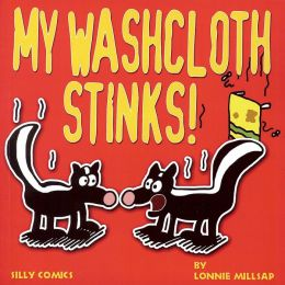 My Washcloth Stinks!: Silly Cartoons