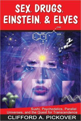 Sex, Drugs, Einstein & Elves