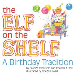 THE ELF ON THE SHELF: A BIRTHDAY TRADITION by Carol Aebersold, Illustrated by Chanda Bell