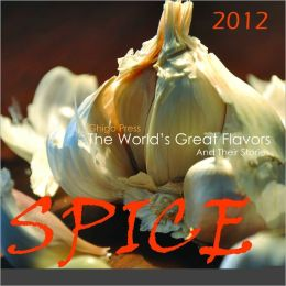 2012 Spice, The World's Great Flavors And Their Stories Wall Calendar
