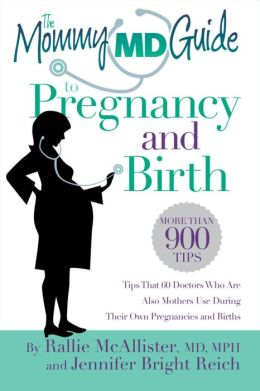 The Mommy MD Guide to Pregnancy and Birth: More Than 900 Tips That 60 Doctors Who Are Also Mothers Use During Their Own Pregnancies and Births